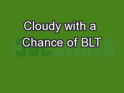 Cloudy with a Chance of BLT