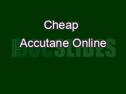 Cheap Accutane Online PowerPoint Presentation, PPT - DocSlides