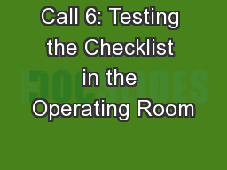 Call 6: Testing the Checklist in the Operating Room