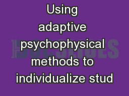 Using adaptive psychophysical methods to individualize stud