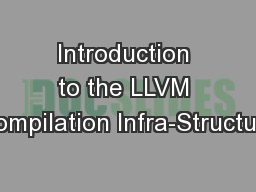 Introduction to the LLVM Compilation Infra-Structure