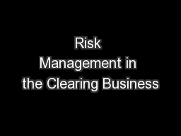 Risk Management in the Clearing Business PowerPoint PPT Presentation