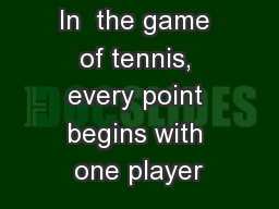 In  the game of tennis, every point begins with one player
