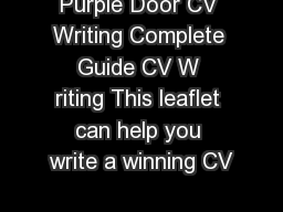 Purple Door CV Writing Complete Guide CV W riting This leaflet can help you write a winning CV