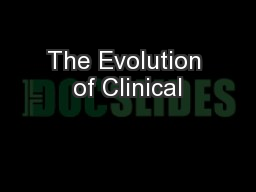 The Evolution of Clinical PowerPoint PPT Presentation