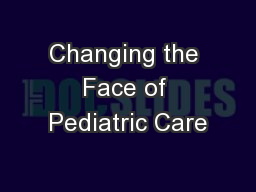 Changing the Face of Pediatric Care