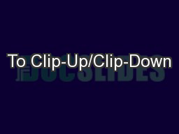 To Clip-Up/Clip-Down
