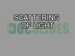 SCATTERING OF LIGHT PowerPoint PPT Presentation