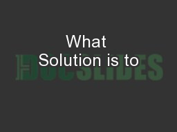 What Solution is to