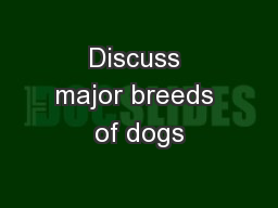 Discuss major breeds of dogs