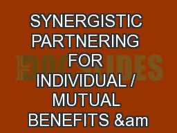 SYNERGISTIC PARTNERING FOR INDIVIDUAL / MUTUAL BENEFITS &am