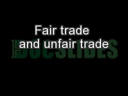 Fair trade and unfair trade PowerPoint PPT Presentation