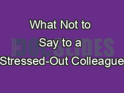 What Not to Say to a Stressed-Out Colleague