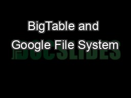 BigTable and Google File System