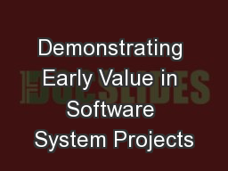 Demonstrating Early Value in Software System Projects