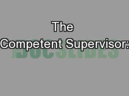 The Competent Supervisor:
