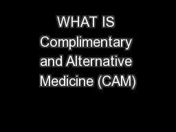 WHAT IS Complimentary and Alternative Medicine (CAM)
