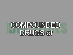 COMPOUNDED DRUGS of PowerPoint PPT Presentation