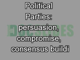 Political Parties: persuasion, compromise, consensus buildi