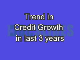 Trend in Credit Growth in last 3 years PowerPoint PPT Presentation
