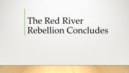 The Red River Rebellion Concludes PowerPoint PPT Presentation