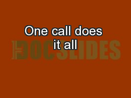 One call does it all