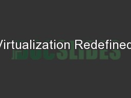Virtualization Redefined: