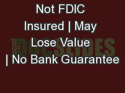 Not FDIC Insured | May Lose Value | No Bank Guarantee PowerPoint PPT Presentation