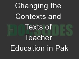 Changing the Contexts and Texts of Teacher Education in Pak PowerPoint PPT Presentation