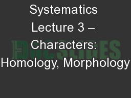 Systematics Lecture 3 – Characters: Homology, Morphology PowerPoint PPT Presentation