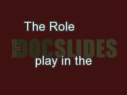 The Role                             play in the