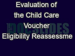 Evaluation of the Child Care Voucher Eligibility Reassessme PowerPoint PPT Presentation