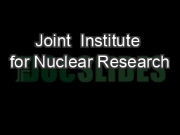 Joint  Institute for Nuclear Research PowerPoint PPT Presentation