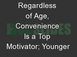 Regardless of Age, Convenience Is a Top Motivator; Younger