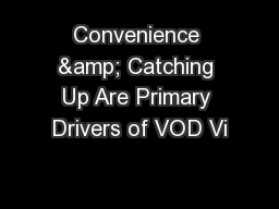 Convenience & Catching Up Are Primary Drivers of VOD Vi