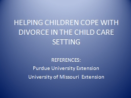 HELPING CHILDREN COPE WITH DIVORCE IN THE CHILD CARE SETTIN