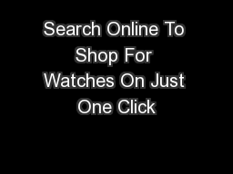 Search Online To Shop For Watches On Just One Click