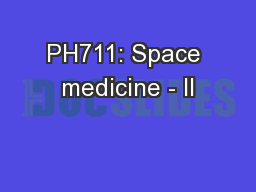 PH711: Space medicine - II