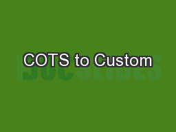COTS to Custom PowerPoint PPT Presentation