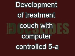 Development of treatment couch with computer controlled 5-a PowerPoint PPT Presentation
