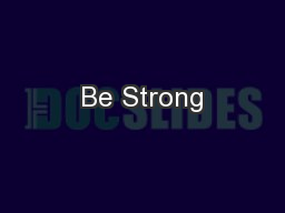 Be Strong PowerPoint PPT Presentation