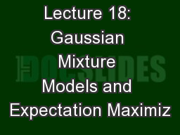 Lecture 18: Gaussian Mixture Models and Expectation Maximiz
