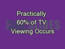 Practically 60% of TV Viewing Occurs
