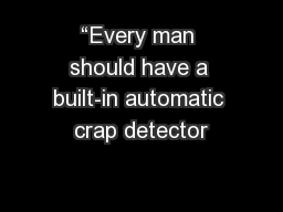 """""""Every man should have a built-in automatic crap detector"""