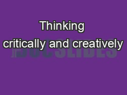 Thinking critically and creatively PowerPoint PPT Presentation