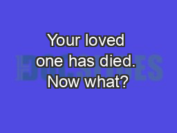 Your loved one has died. Now what?