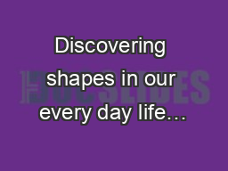 Discovering shapes in our every day life…