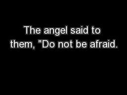 The angel said to them,