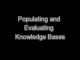Populating and Evaluating Knowledge Bases