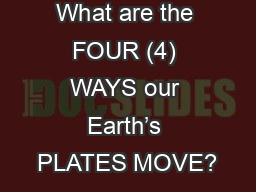 What are the FOUR (4) WAYS our Earth's PLATES MOVE? PowerPoint PPT Presentation